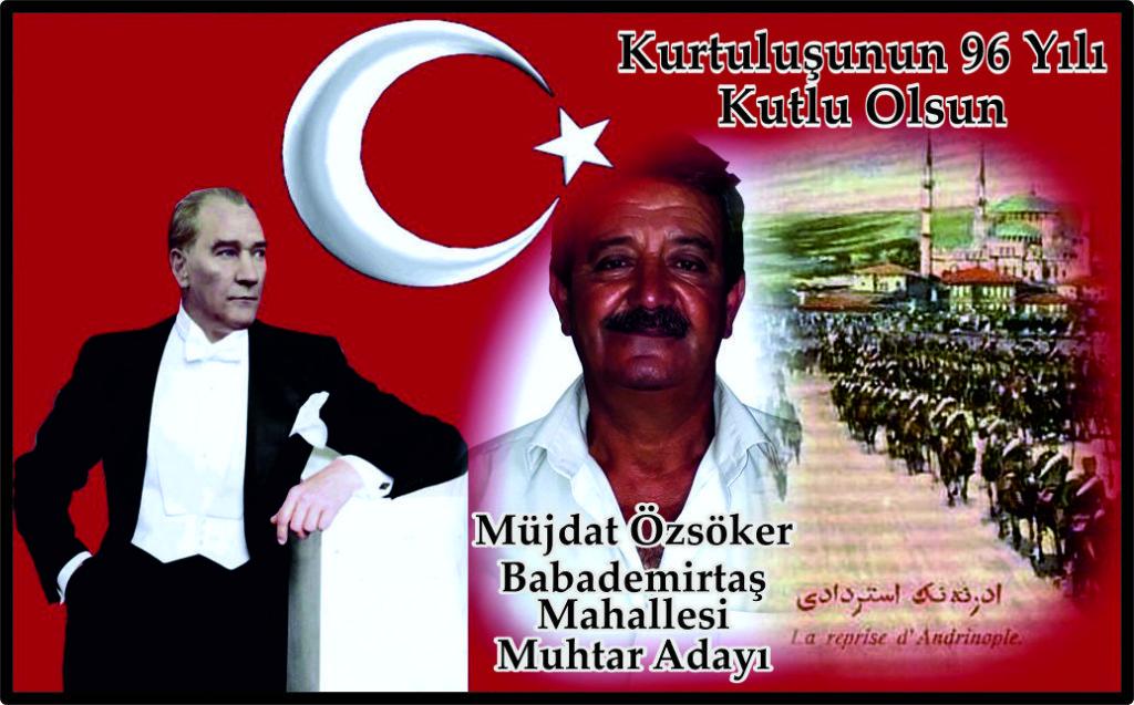 Serhat Şehri Edirne'mizin düşman işgalinden kurtuluşunun 96 yılı kutlu olsun. Müjdat Özsörek Babademirtaş Mahallesi Muhtar Adayı